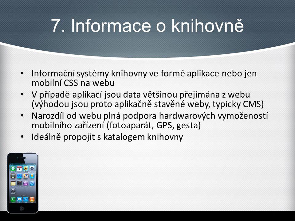 7. Informace o knihovně Informační systémy knihovny ve formě aplikace nebo jen mobilní CSS na webu V případě aplikací jsou data většinou přejímána z w