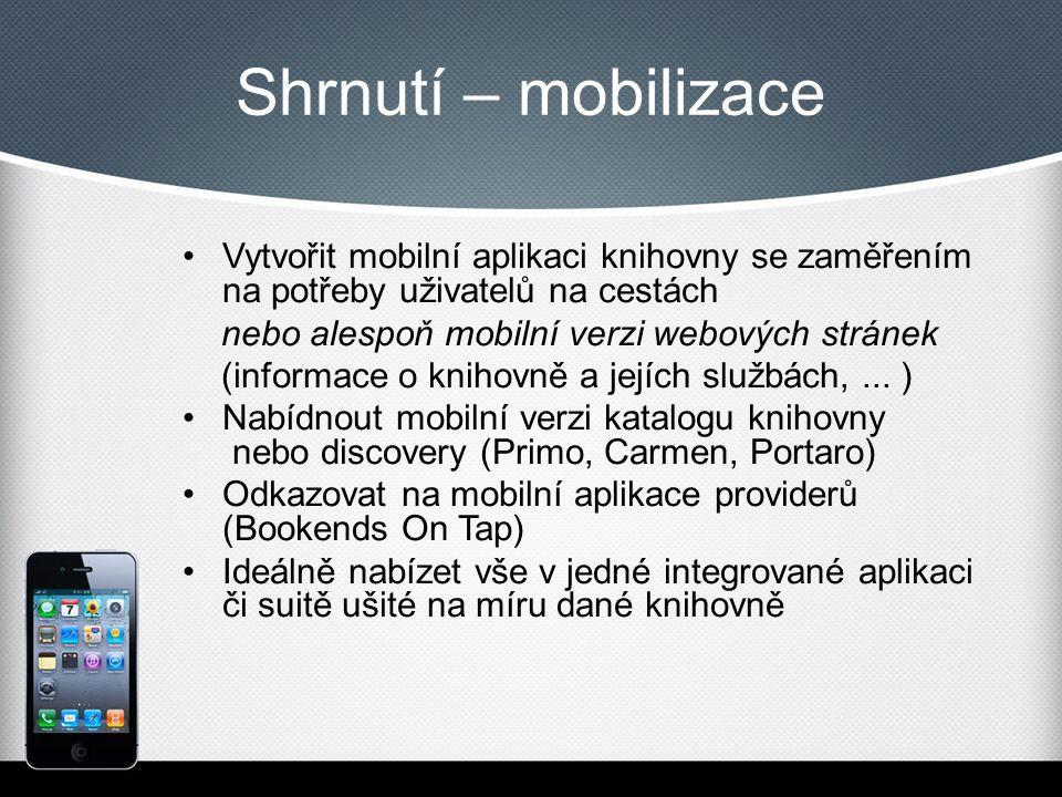 Shrnutí – mobilizace Vytvořit mobilní aplikaci knihovny se zaměřením na potřeby uživatelů na cestách nebo alespoň mobilní verzi webových stránek (informace o knihovně a jejích službách,...