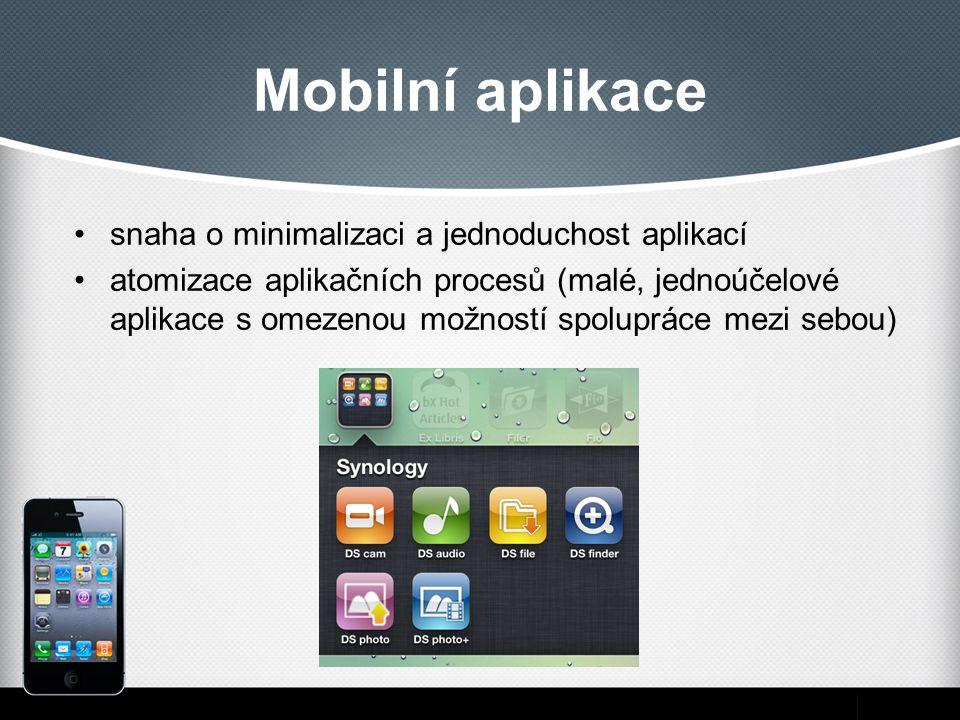 Mobilní aplikace snaha o minimalizaci a jednoduchost aplikací atomizace aplikačních procesů (malé, jednoúčelové aplikace s omezenou možností spolupráce mezi sebou)