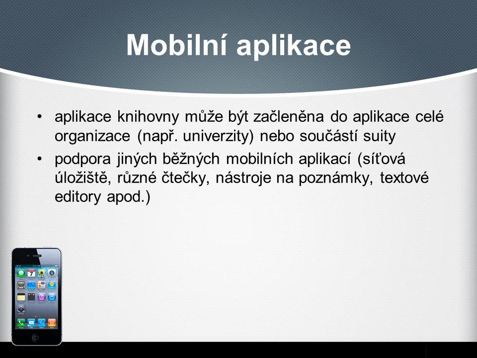 Mobilní aplikace aplikace knihovny může být začleněna do aplikace celé organizace (např. univerzity) nebo součástí suity podpora jiných běžných mobiln