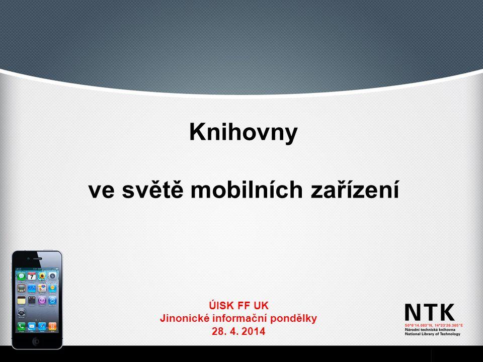Knihovny ve světě mobilních zařízení ÚISK FF UK Jinonické informační pondělky 28. 4. 2014