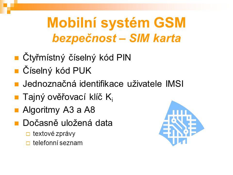 Mobilní systém GSM bezpečnost Základní prvky bezpečnosti: Používání SIM karty Anonymita Ověření totožnosti Ochrana hovorů šifrováním: AA3 – totožnost účastníků AA5 - šifrování a dešifrování dat AA8 – generování náhodného klíče