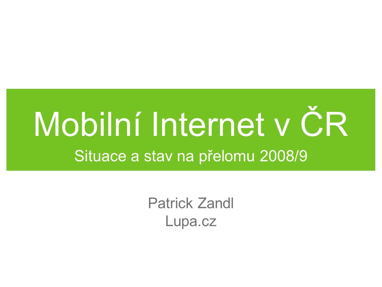 Mobilní Internet v ČR Situace a stav na přelomu 2008/9 Patrick Zandl Lupa.cz
