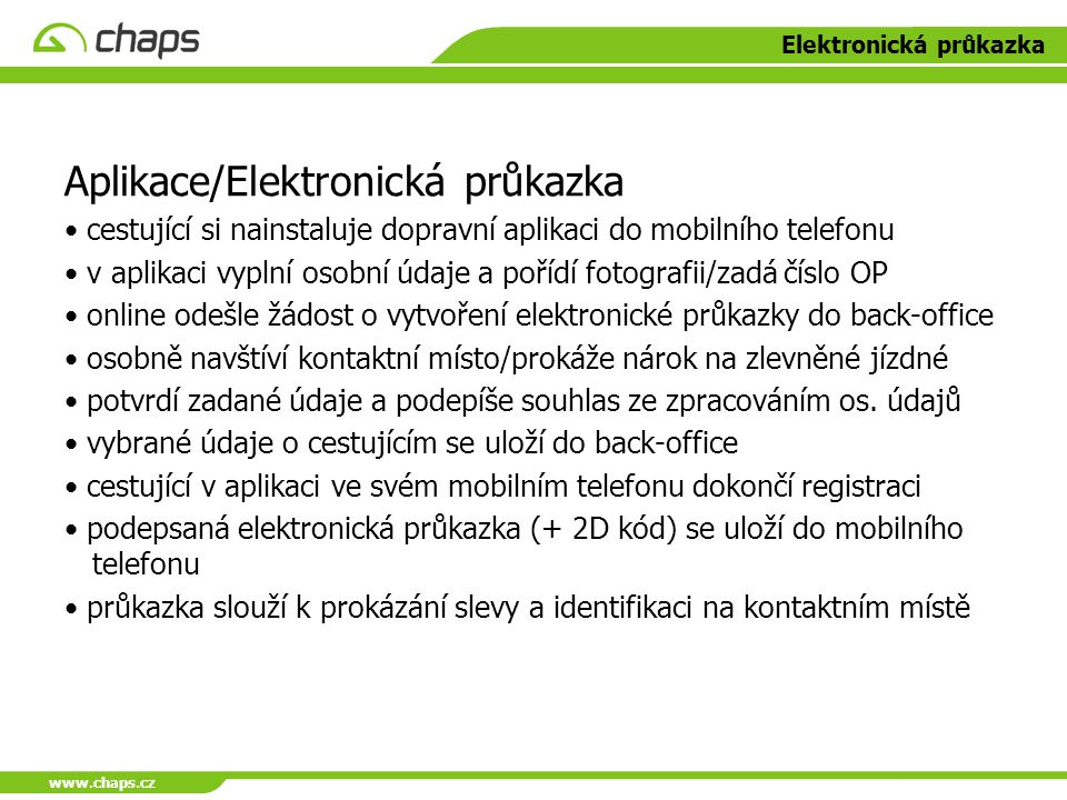 www.chaps.cz Elektronická průkazka Aplikace/Elektronická průkazka cestující si nainstaluje dopravní aplikaci do mobilního telefonu v aplikaci vyplní o