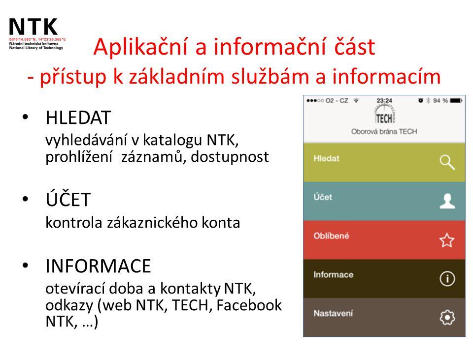 Aplikační a informační část - přístup k základním službám a informacím HLEDAT vyhledávání v katalogu NTK, prohlížení záznamů, dostupnost ÚČET kontrola zákaznického konta INFORMACE otevírací doba a kontakty NTK, odkazy (web NTK, TECH, Facebook NTK, …)