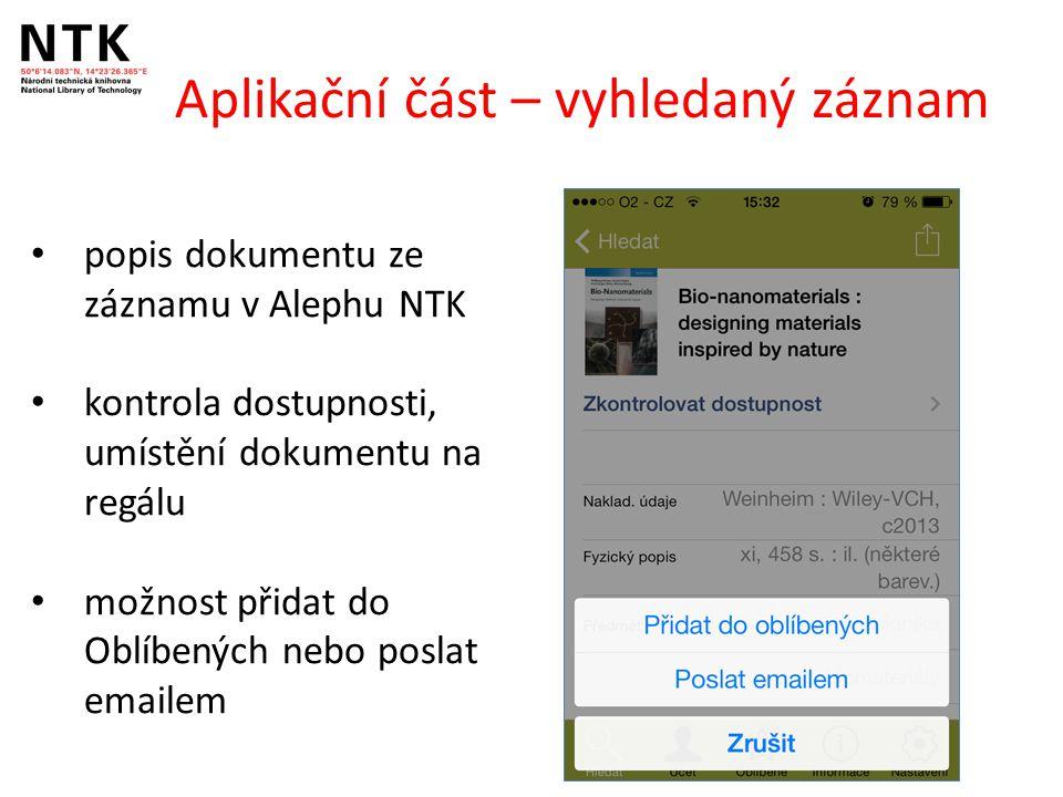 Aplikační část – vyhledaný záznam popis dokumentu ze záznamu v Alephu NTK kontrola dostupnosti, umístění dokumentu na regálu možnost přidat do Oblíbených nebo poslat emailem
