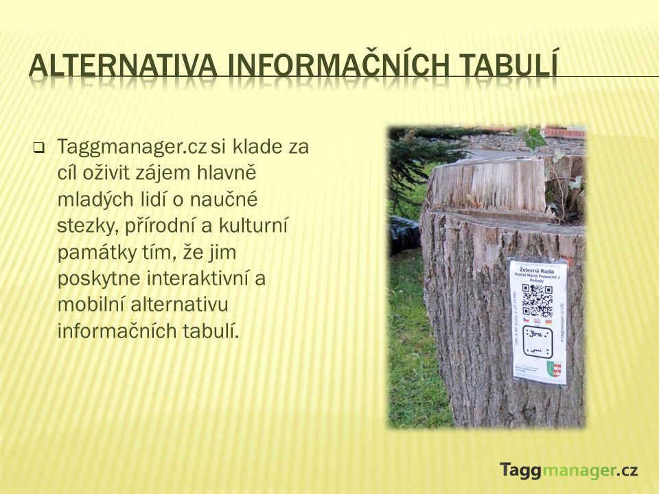 Taggmanager.cz si klade za cíl oživit zájem hlavně mladých lidí o naučné stezky, přírodní a kulturní památky tím, že jim poskytne interaktivní a mobilní alternativu informačních tabulí.