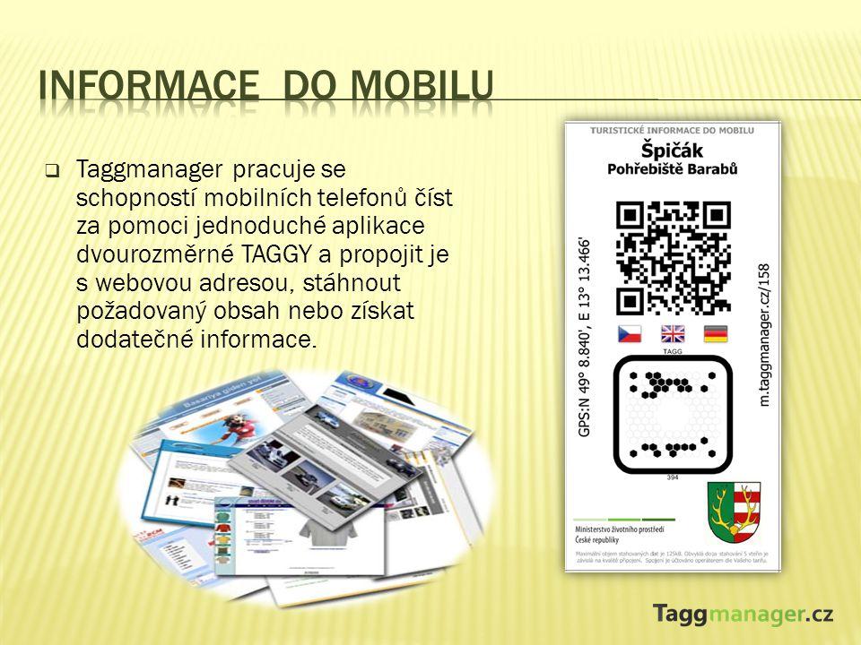  Taggmanager pracuje se schopností mobilních telefonů číst za pomoci jednoduché aplikace dvourozměrné TAGGY a propojit je s webovou adresou, stáhnout požadovaný obsah nebo získat dodatečné informace.