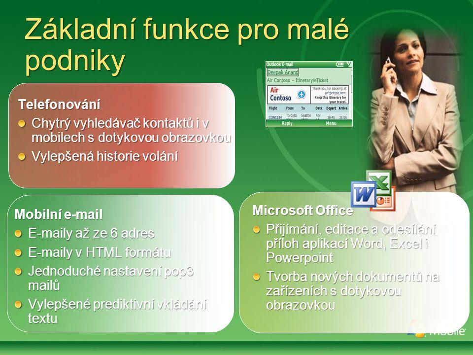 Základní funkce pro malé podniky Telefonování Chytrý vyhledávač kontaktů i v mobilech s dotykovou obrazovkou Vylepšená historie volání Mobilní e-mail E-maily až ze 6 adres E-maily v HTML formátu Jednoduché nastavení pop3 mailů Vylepšené prediktivní vkládání textu Microsoft Office Přijímání, editace a odesílání příloh aplikací Word, Excel i Powerpoint Tvorba nových dokumentů na zařízeních s dotykovou obrazovkou