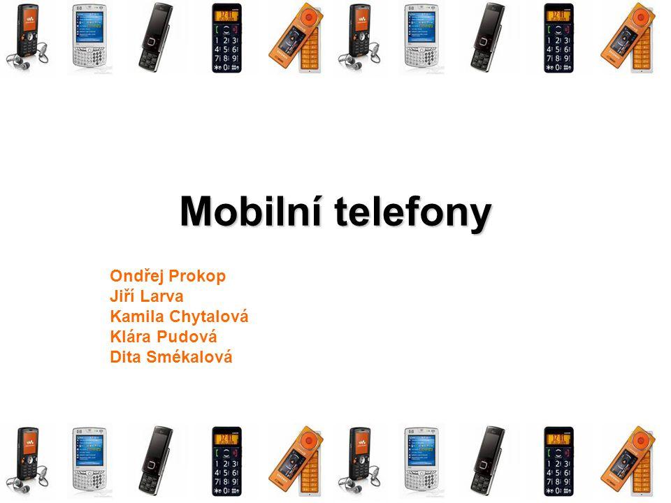 Mobilní telefony Ondřej Prokop Jiří Larva Kamila Chytalová Klára Pudová Dita Smékalová