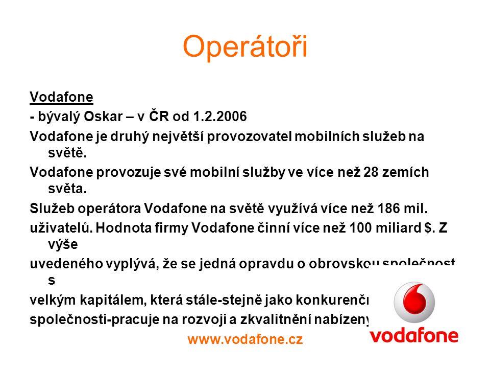 Operátoři Vodafone - bývalý Oskar – v ČR od 1.2.2006 Vodafone je druhý největší provozovatel mobilních služeb na světě.