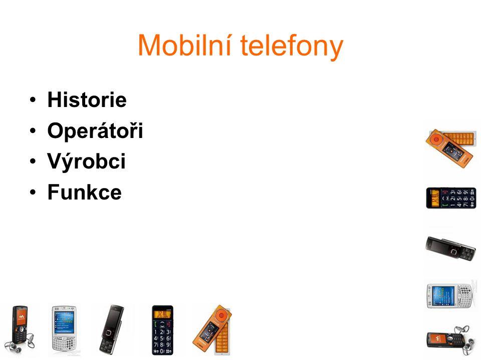 Mobilní telefony Historie Operátoři Výrobci Funkce