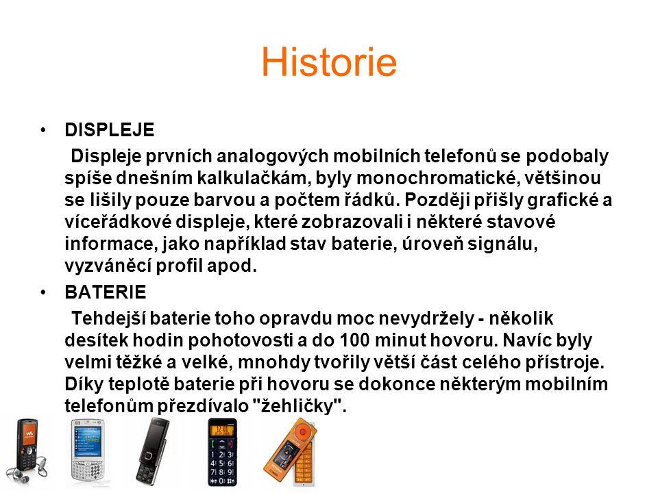 Historie DISPLEJE Displeje prvních analogových mobilních telefonů se podobaly spíše dnešním kalkulačkám, byly monochromatické, většinou se lišily pouze barvou a počtem řádků.
