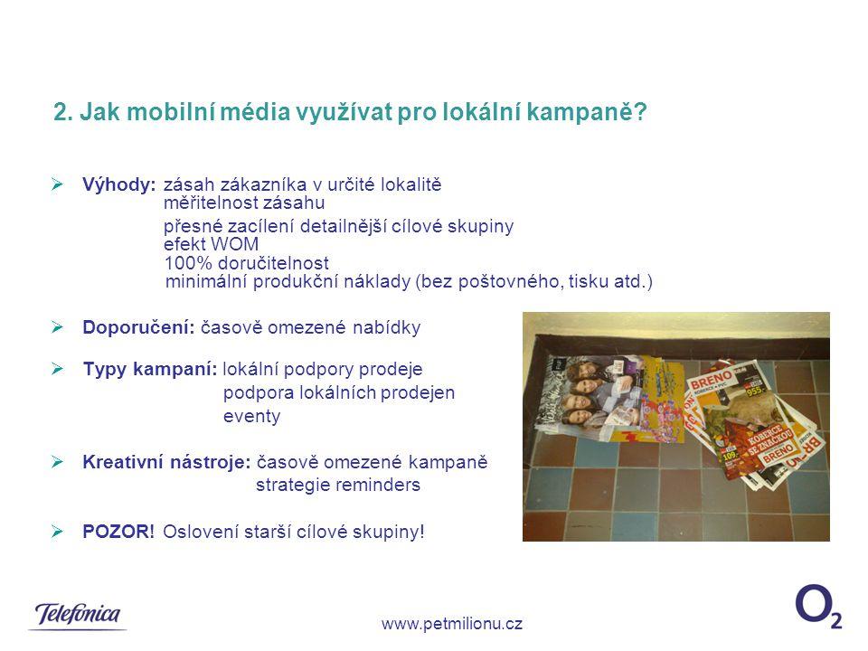 2. Jak mobilní média využívat pro lokální kampaně?  Výhody: zásah zákazníka v určité lokalitě měřitelnost zásahu přesné zacílení detailnější cílové s