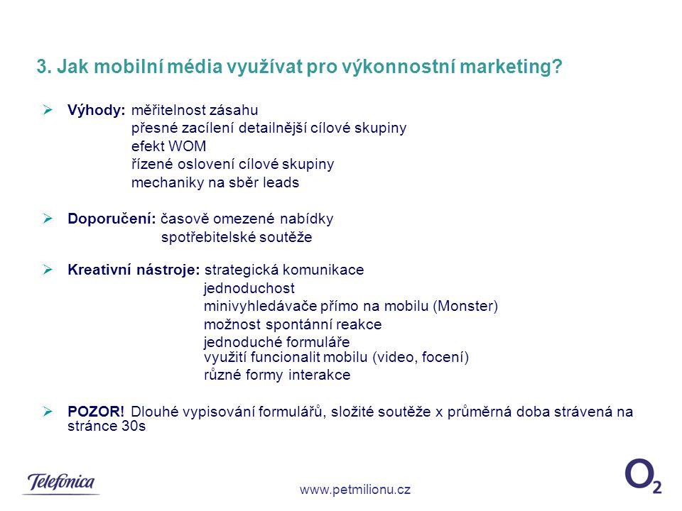 3. Jak mobilní média využívat pro výkonnostní marketing?  Výhody: měřitelnost zásahu přesné zacílení detailnější cílové skupiny efekt WOM řízené oslo