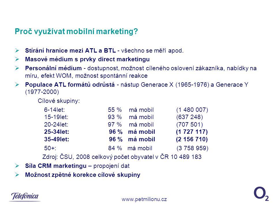 Proč využívat mobilní marketing?  Stírání hranice mezi ATL a BTL - všechno se měří apod.  Masové médium s prvky direct marketingu  Personální médiu
