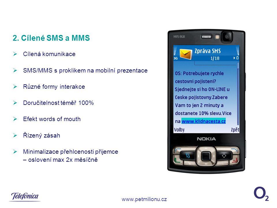 2. Cílené SMS a MMS  Cílená komunikace  SMS/MMS s proklikem na mobilní prezentace  Různé formy interakce  Doručitelnost téměř 100%  Efekt words o