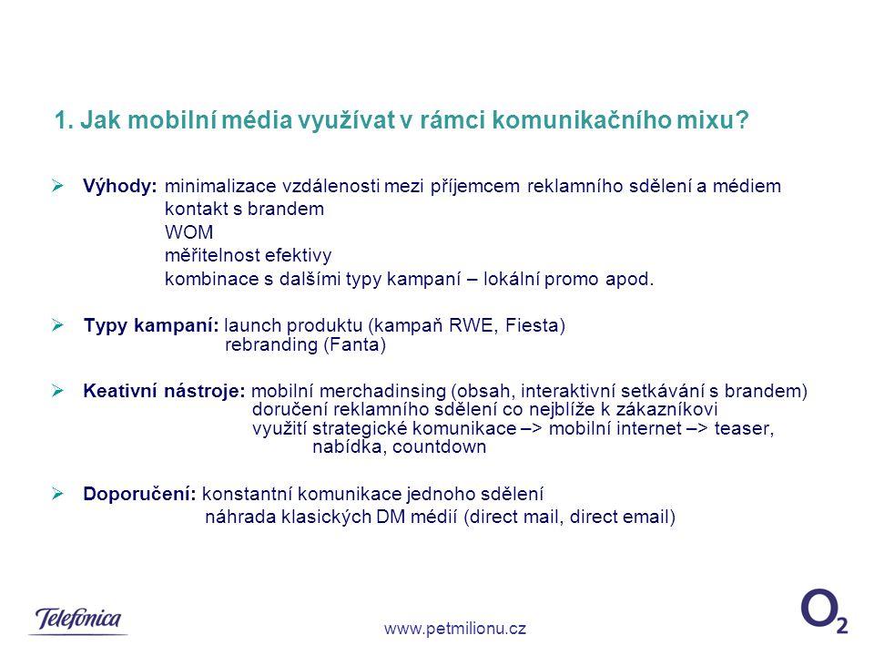Ukázka mobilní kampaně – Nokia N97 (formáty)  cíl kampaně: podpora N97  sekundární cíl: sběr leads  komunikační mix: - necílené banery - cílené MMS a SMS dle typů telefonů s proklikem na mobilní prezentaci  komunikace: spotřebitelská soutěž SMS s proklikem na mobilní prezentaci MMS s proklikem na mobilní prezentaci Banner s proklikem na mobilní prezentaci www.petmilionu.cz