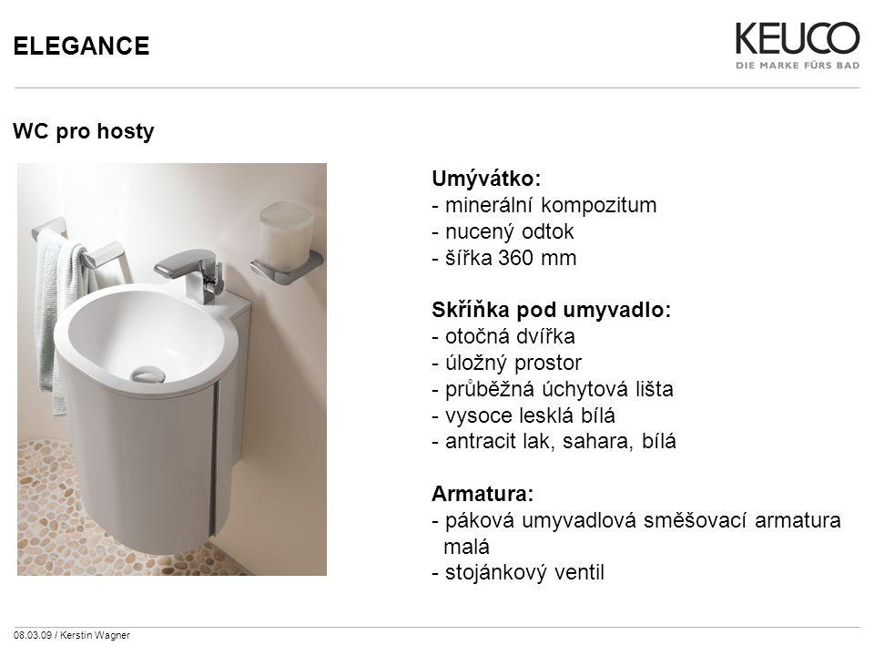 08.03.09 / Kerstin Wagner ELEGANCE WC pro hosty Umývátko: - minerální kompozitum - nucený odtok - šířka 360 mm Skříňka pod umyvadlo: - otočná dvířka - úložný prostor - průběžná úchytová lišta - vysoce lesklá bílá - antracit lak, sahara, bílá Armatura: - páková umyvadlová směšovací armatura malá - stojánkový ventil