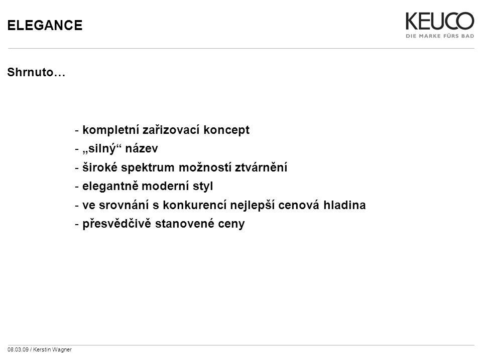 """08.03.09 / Kerstin Wagner ELEGANCE Shrnuto… - kompletní zařizovací koncept - """"silný název - široké spektrum možností ztvárnění - elegantně moderní styl - ve srovnání s konkurencí nejlepší cenová hladina - přesvědčivě stanovené ceny"""