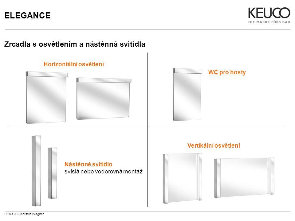 08.03.09 / Kerstin Wagner ELEGANCE Zrcadla s osvětlením a nástěnná svítidla Detaily: - kryt svítidla se zrcadlem - výstupy světla jako osvětlení zrcadla a prostoru - 2 zářivky (po 14/ 21 wattech) - samostatné zapínání - skrytý vypínač - výjimka: WC pro hosty pouze 1 x 24 wattů
