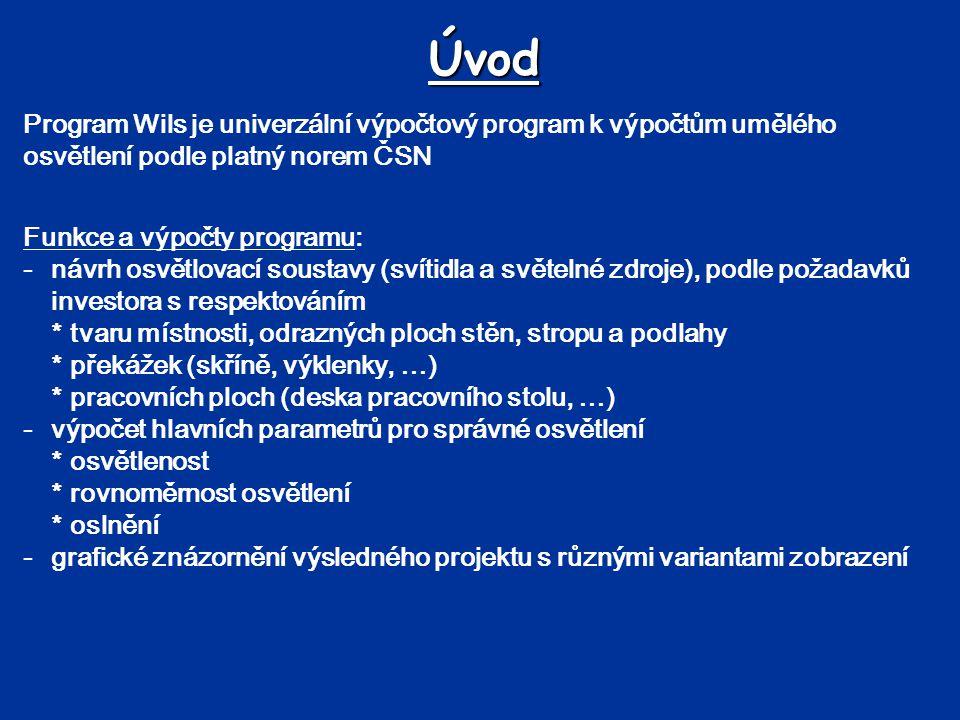 Úvod Program Wils je univerzální výpočtový program k výpočtům umělého osvětlení podle platný norem ČSN Funkce a výpočty programu: -návrh osvětlovací s