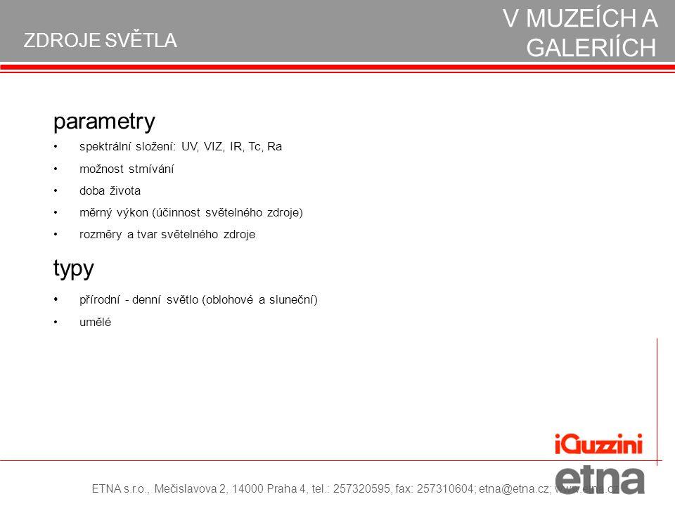 parametry spektrální složení: UV, VIZ, IR, Tc, Ra možnost stmívání doba života měrný výkon (účinnost světelného zdroje) rozměry a tvar světelného zdro