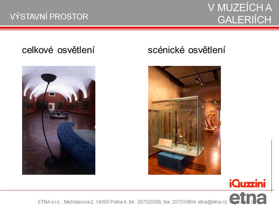 celkové osvětlení scénické osvětlení NÁVRH OSVĚTLENÍ V MUZEÍCH A GALERIÍCH VÝSTAVNÍ PROSTOR ETNA s.r.o., Mečislavova 2, 14000 Praha 4, tel.: 257320595