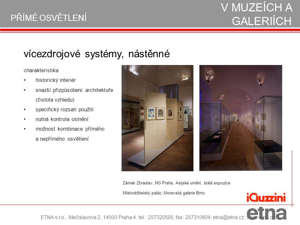 PŘÍMÉ OSVĚTLENÍ REALIZACE OSVĚTLENÍ V MUZEÍCH A GALERIÍCH vícezdrojové systémy, nástěnné historický interiér snazší přizpůsobení architektuře (čistota