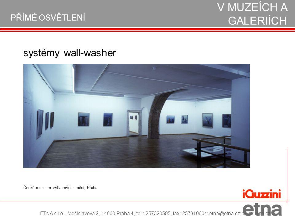 PŘÍMÉ OSVĚTLENÍ REALIZACE OSVĚTLENÍ V MUZEÍCH A GALERIÍCH systémy wall-washer ETNA s.r.o., Mečislavova 2, 14000 Praha 4, tel.: 257320595, fax: 2573106