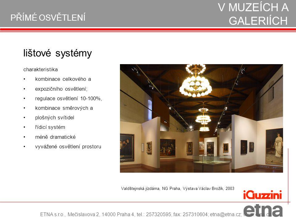 PŘÍMÉ OSVĚTLENÍ REALIZACE OSVĚTLENÍ V MUZEÍCH A GALERIÍCH Valdštejnská jízdárna, NG Praha, Výstava Václav Brožík, 2003 lištové systémy kombinace celko