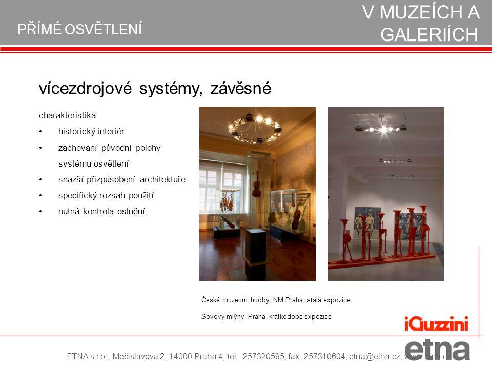 PŘÍMÉ OSVĚTLENÍ REALIZACE OSVĚTLENÍ V MUZEÍCH A GALERIÍCH vícezdrojové systémy, závěsné historický interiér zachování původní polohy systému osvětlení