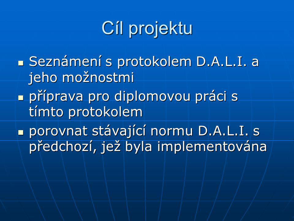 Cíl projektu Seznámení s protokolem D.A.L.I. a jeho možnostmi Seznámení s protokolem D.A.L.I. a jeho možnostmi příprava pro diplomovou práci s tímto p