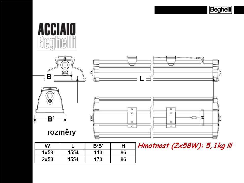 L B rozměry Hmotnost (2x58W): 5,1kg !!! B'