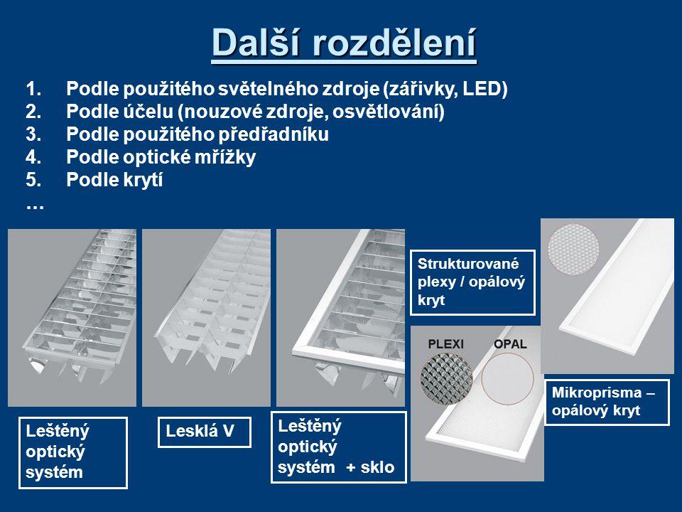 Další rozdělení 1.Podle použitého světelného zdroje (zářivky, LED) 2.Podle účelu (nouzové zdroje, osvětlování) 3.Podle použitého předřadníku 4.Podle o