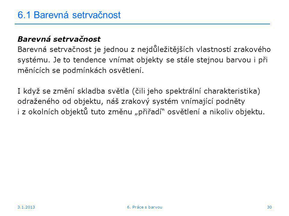 3.1.2013 6.1 Barevná setrvačnost Barevná setrvačnost Barevná setrvačnost je jednou z nejdůležitějších vlastností zrakového systému. Je to tendence vní
