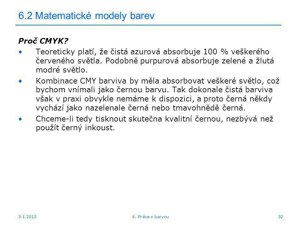 3.1.2013 6.2 Matematické modely barev Proč CMYK? Teoreticky platí, že čistá azurová absorbuje 100 % veškerého červeného světla. Podobně purpurová abso