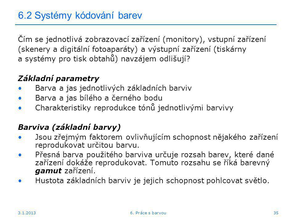 3.1.2013 6.2 Systémy kódování barev Čím se jednotlivá zobrazovací zařízení (monitory), vstupní zařízení (skenery a digitální fotoaparáty) a výstupní z