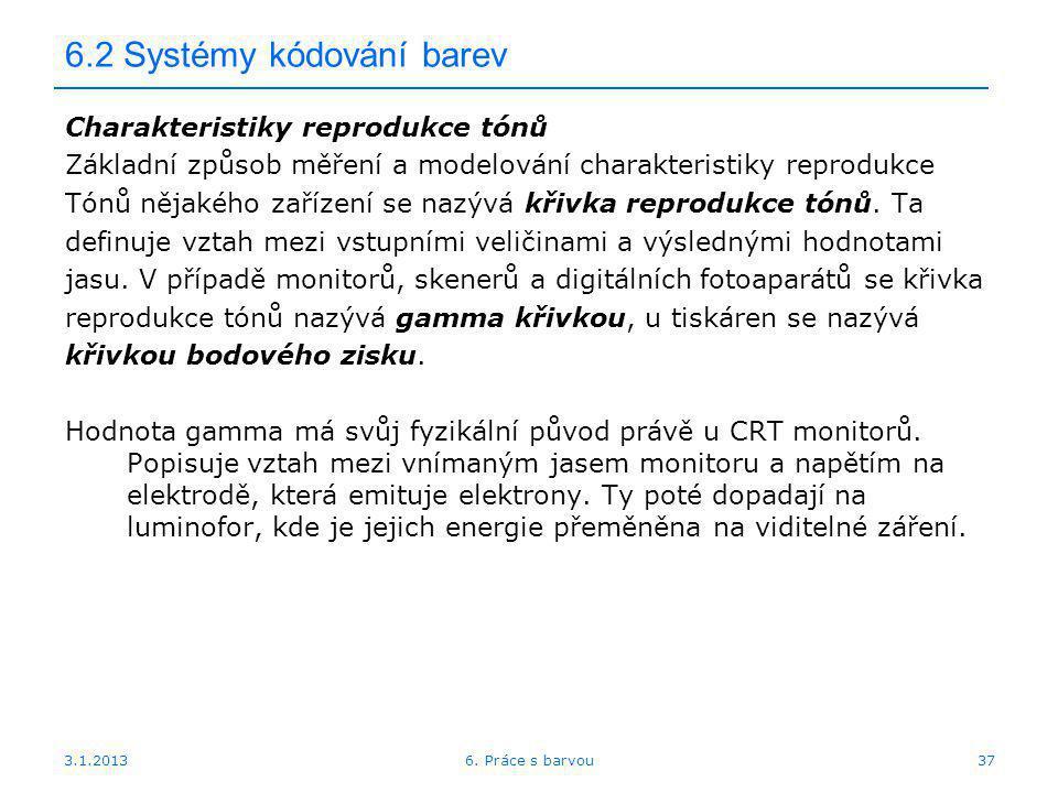 3.1.2013 6.2 Systémy kódování barev Charakteristiky reprodukce tónů Základní způsob měření a modelování charakteristiky reprodukce Tónů nějakého zaříz