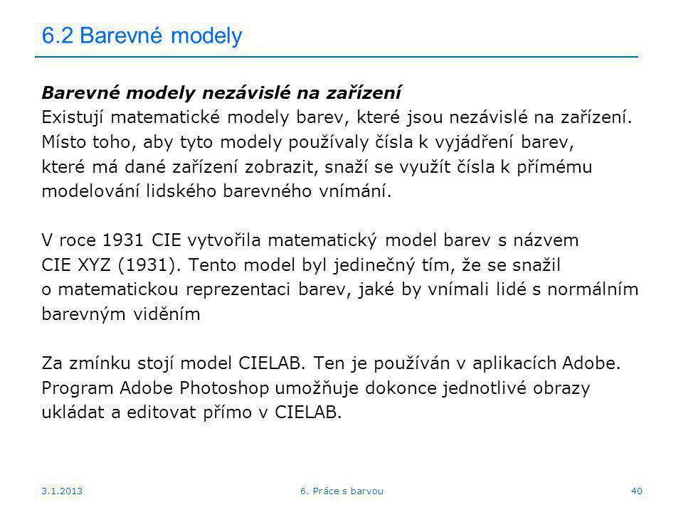 3.1.2013 6.2 Barevné modely Barevné modely nezávislé na zařízení Existují matematické modely barev, které jsou nezávislé na zařízení. Místo toho, aby