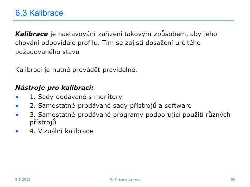 3.1.2013 6.3 Kalibrace Kalibrace je nastavování zařízení takovým způsobem, aby jeho chování odpovídalo profilu. Tím se zajistí dosažení určitého požad