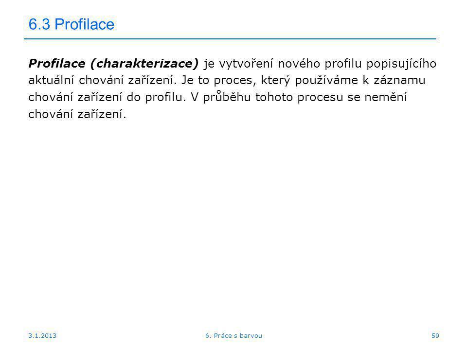 3.1.2013 6.3 Profilace Profilace (charakterizace) je vytvoření nového profilu popisujícího aktuální chování zařízení. Je to proces, který používáme k