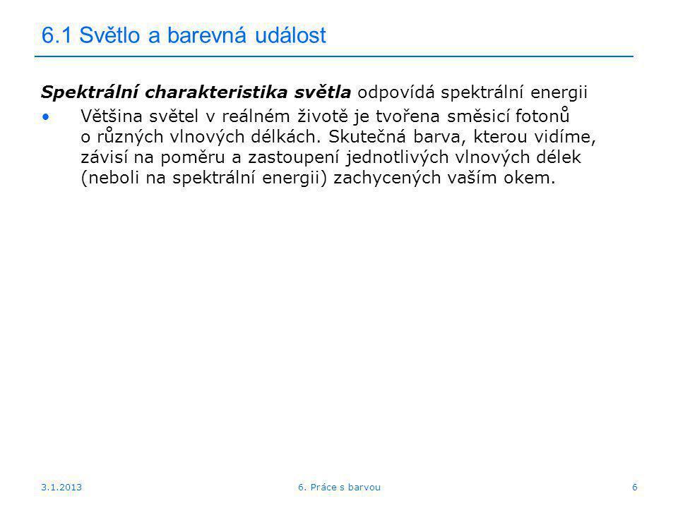 3.1.2013 6.1 Světlo a barevná událost Spektrální charakteristika světla odpovídá spektrální energii Většina světel v reálném životě je tvořena směsicí