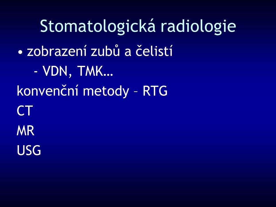 Stomatologická radiologie zobrazení zubů a čelistí - VDN, TMK… konvenční metody – RTG CT MR USG