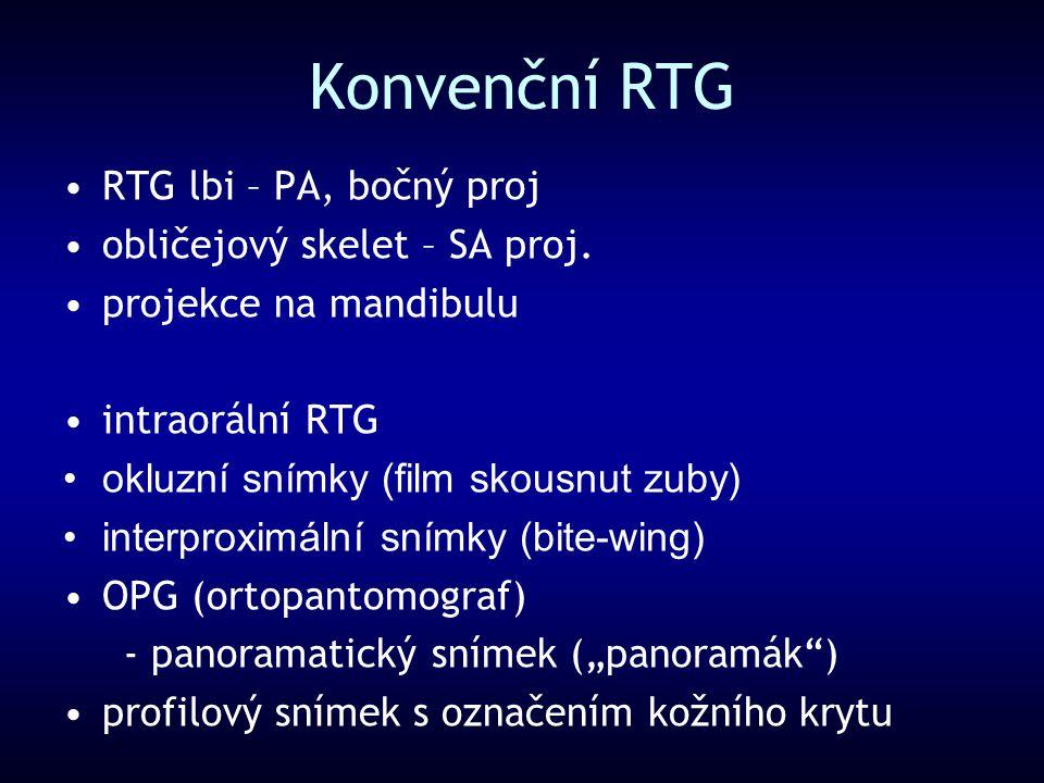Konvenční RTG RTG lbi – PA, bočný proj obličejový skelet – SA proj. projekce na mandibulu intraorální RTG okluzní snímky (film skousnut zuby) interpro