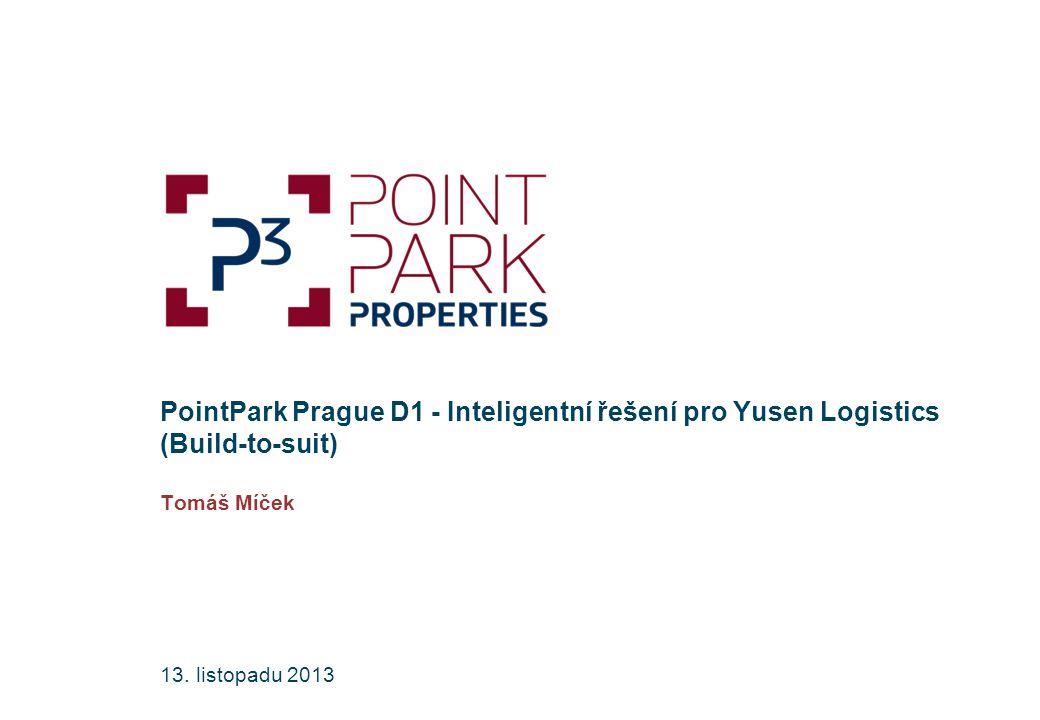 [Date] PointPark Prague D1 - Inteligentní řešení pro Yusen Logistics (Build-to-suit) Tomáš Míček 13. listopadu 2013
