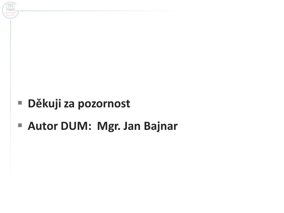  Děkuji za pozornost  Autor DUM: Mgr. Jan Bajnar