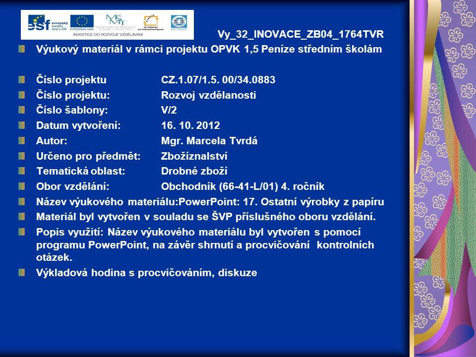 Vy_32_INOVACE_ZB04_1764TVR Výukový materiál v rámci projektu OPVK 1,5 Peníze středním školám Číslo projektuCZ.1.07/1.5. 00/34.0883 Číslo projektu:Rozv