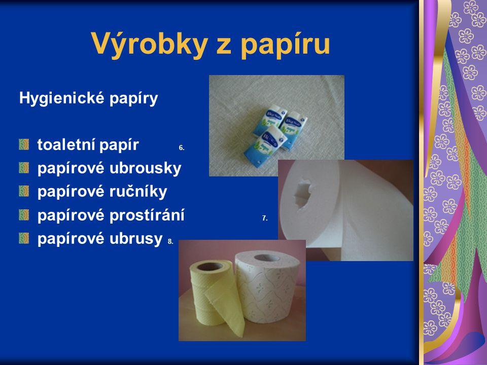 Výrobky z papíru Hygienické papíry toaletní papír 6. papírové ubrousky papírové ručníky papírové prostírání 7. papírové ubrusy 8.