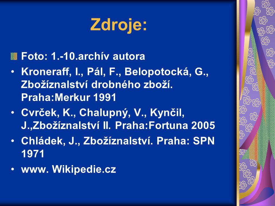 Zdroje: Foto: 1.-10.archív autora Kroneraff, I., Pál, F., Belopotocká, G., Zbožíznalství drobného zboží. Praha:Merkur 1991 Cvrček, K., Chalupný, V., K